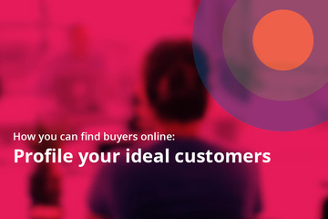 How you can find buyers online: Profile your ideal customers